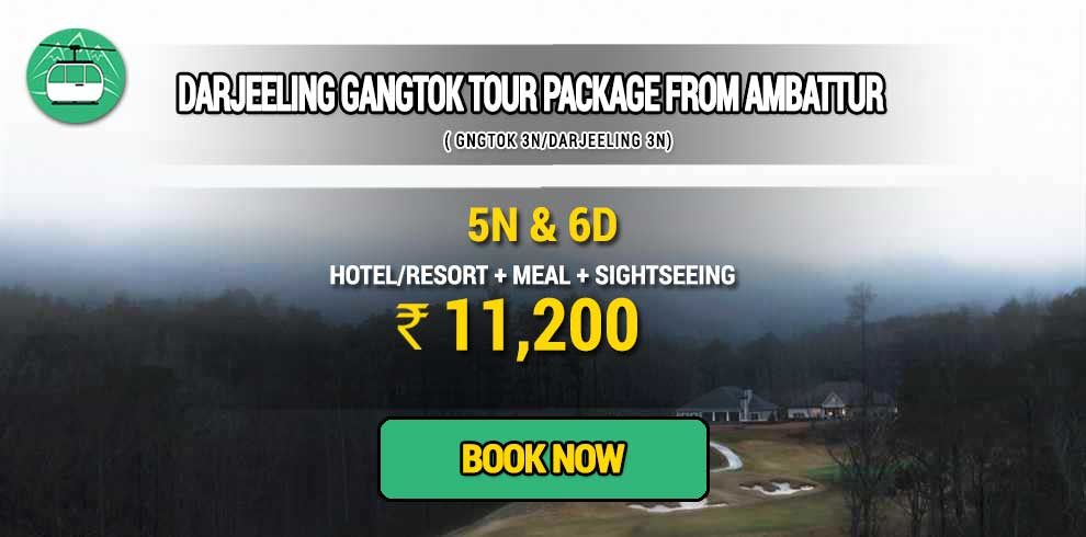 Sikkim Darjeeling Gangtok tour package from Ambattur